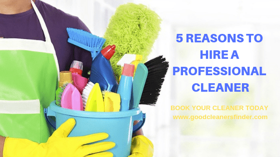 5 Reasons to Hire a Professional Cleaner