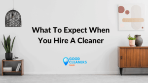 What To Expect When You Hire A Cleaner